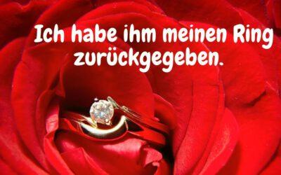 Ich habe ihm meinen Ring zurückgegeben